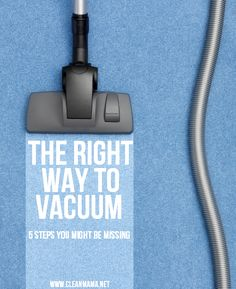 Clean Mama | The Best Way to Vacuum: 5 Steps You May Be Missing