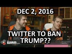 The WAN Show - Twitter Will Ban TRUMP - December 2, 2016 - http://eleccafe.com/2016/12/03/the-wan-show-twitter-will-ban-trump-december-2-2016/