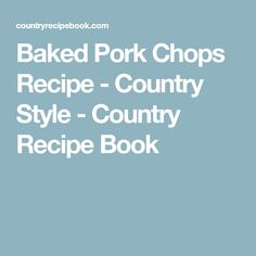 Baked Pork Chops Recipe - Country Style - Country Recipe Book