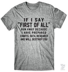"""If I say """"First of all"""" run away because I have prepared charts, data, research and will destroy you! This t-shirt is the kinda style I create. Check out my FB page. Baby Wunder, Sweater Weather, Back To University, Inkscape Tutorials, Quoi Porter, Diy Vetement, Instagram Baddie, Instagram Posts, Looks Cool"""