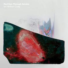 Red Sun Through Smoke Ian William Craig Album In 2020