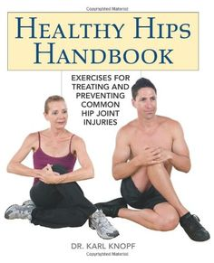 Healthy Hips Handbook: Exercises for Treating and Prevent...