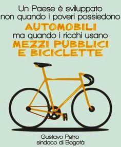 Un paese è sviluppato non quando i poveri possiedono automobili ma quando i ricchi usano mezzi pubblici e biciclette.