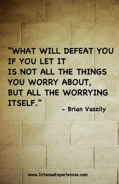 """#quotesaboutlettinggo - """"What will defeat you if you let it is not all the things you worry about, but all the worrying itself."""" -- Brian Vaszily"""