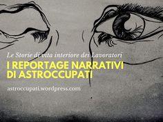 I Reportage narrativi di AstrOccupati, il blog delle storie di vita interiore dei Lavoratori |  #scrittura #creativa #narrativa #creative #writing #copywriting #blogging #inchieste #reportage #lavoro #vita #lavoratori #storytelling