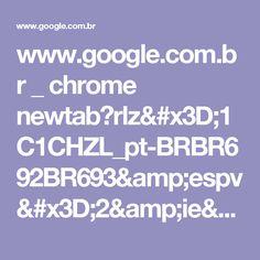 www.google.com.br _ chrome newtab?rlz=1C1CHZL_pt-BRBR692BR693&espv=2&ie=UTF-8