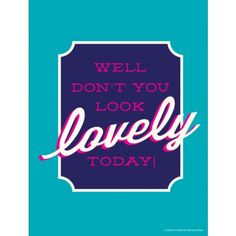 Don't You Look Lovely Print - Teal Deal - 16x20