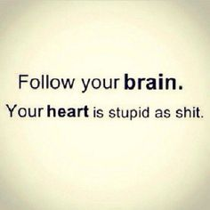 Follow your brain.