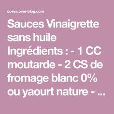 Sauces Vinaigrette sans huile Ingrédients : - 1 CC moutarde - 2 CS de fromage blanc 0% ou yaourt nature - 1 CS de vinaigre - aromates ( ail, ciboulette, échalottes... au choix !) - sel, poivre Préparation : Mélanger le tout ! VINAIGRETTE AU BOUILLON DE... Sauces, Blog, Mayonnaise, Oil Free Salad Dressing, Yogurt, Mustard, Garlic, Thermomix, Blogging