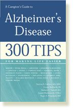 A Caregiver's Guide to Alzheimer's Disease: 300 Tips for Making Life Easier. | CaringConcepts, Inc