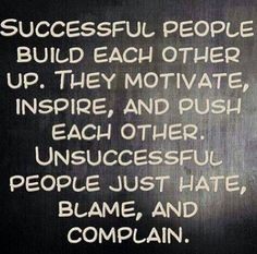 successful people build each other up ...