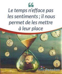 Le temps n'efface pas les sentiments ; il nous permet de les mettre à leur place  Le temps ne #résoudra pas vos conflits, #n'effacera pas ces sentiments qui suppurent en vous, ni ne vous #permettra d'oublier ce qu'il s'est passé.  #Emotions