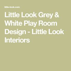 Little Look Grey & White Play Room Design - Little Look Interiors