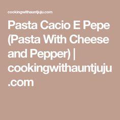 Pasta Cacio E Pepe (Pasta With Cheese and Pepper) | cookingwithauntjuju.com