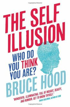 The Self Illusion: Why There is No 'You' Inside Your Head. This easy-to read examination of our concept of the self argues that the self is just an illusion. If you buy that, do you also need to consider chucking out the concepts of self-help and self-actualisation, or  should you just try and work with the illusion?