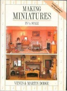 Making Miniatures In 1/12 Scale: Venus Dodge, Martin Dodge: 9780715391068: Amazon.com: Books