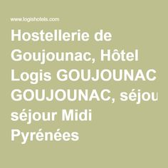 Hostellerie de Goujounac, Hôtel Logis GOUJOUNAC, séjour Midi Pyrénées