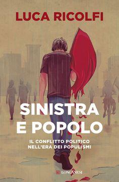 Luca Ricolfi – Sinistra e popolo. Il conflitto politico nell'era dei populismi (2017) – maRAPcana