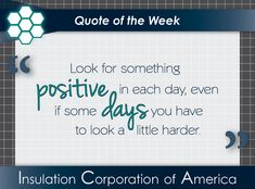 "of the Week ~ ""Look for something positive in each day, even if some days you have to look a little harder. New Quotes, Quotes To Live By, Inspirational Quotes, Quote Of The Week, Attitude Of Gratitude, Be Kind To Yourself, Insulation, Positive Vibes, Mindset"