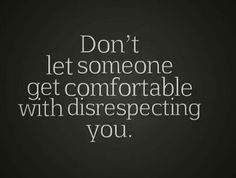 Respect Yourself and Others and ask the Same of Others To Respect You. But, Be Prepared for Those Who Respect No One Else, as They Must Learn The True Way
