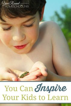 You Can Inspire Your Kids to Learn - By Misty Leask