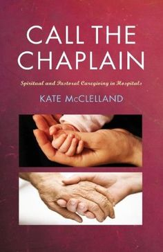 Call the Chaplain:Pastoral Care in Hospitals
