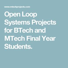 Open Loop Systems Projects for BTech and MTech Final Year Students.