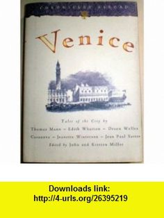 Venice (Chronicles Abroad) Tales of the City (9780811804714) Thomas Mann, Henry James, Edith Wharton, Orson Welles, Casanova, Jeannette Winterson, Jean Paul Sartre, John Miller, Kirsten Miller , ISBN-10: 0811804712  , ISBN-13: 978-0811804714 ,  , tutorials , pdf , ebook , torrent , downloads , rapidshare , filesonic , hotfile , megaupload , fileserve