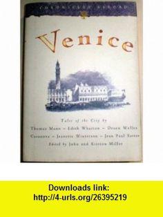 Venice (Chronicles Abroad) Tales of the City (9780811804714) Thomas Mann, Henry James, Edith Wharton, Orson Welles, Casanova, Jeannette Winterson, Jean Paul Sartre, John Miller, Kirsten Miller , ISBN-10: 0811804712  , ISBN-13: 978-0811804714 ,  , tutorials , pdf , ebook , torrent , downloads , rapidshare , filesonic , hotfile , megaupload , fileserve