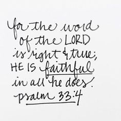"""""For the word of the Lord is right and true; he is faithful in all he does."" ‭‭Psalm‬ ‭33:4‬ ‭NIV‬‬"""