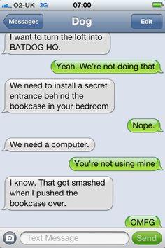 I love texts from Dog. especially Batdog Funny Dog Texts, Funny Texts Jokes, Text Jokes, Stupid Funny, Funny Dogs, The Funny, Funny Quotes, Funny Memes, Funny Stuff