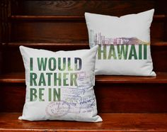 I Would Rather be in Hawaii Pillows -