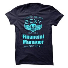 I Hate Being Sexy I Am A Financial Manager T-Shirts, Hoodies (22.99$ ==► Order Here!)