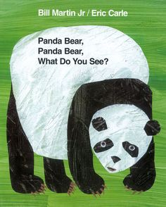 Panda Bear, Panda Bear, What Do You See? by Bill Martin, Jr. illustrated by Eric Carle