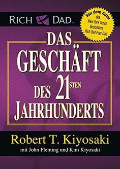 Das Geschäft des 21. Jahrhunderts von Robert T. Kiyosaki…