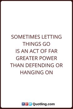 Let Go Quote Sometimes letting things go is an act of far greater power than defending or hanging on. Letting Go Quotes, Go For It Quotes, Acting, Let It Be, Math, Let Go Quotes, Math Resources, Mathematics