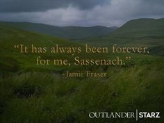 """It has always been forever, for me,  Sassenach."""