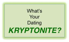 What's Your Dating Kryptonite?