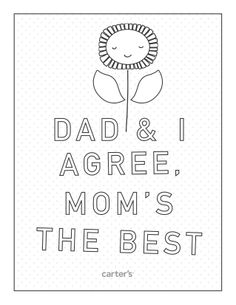 "Free printable coloring page from Carter's for Mother's Day! ""Dad & I Agree, Mom's the Best"""