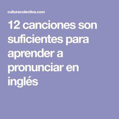 12 canciones son suficientes para aprender a pronunciar en inglés
