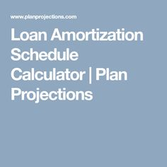 Loan Amortization Schedule Calculator  Plan Projections