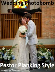 things that would happen to me... only my dad is the pastor. Wedding Photobomb Funny Pastor Planking