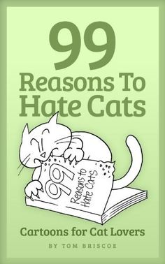 99 Reasons to Hate Cats: Cartoons for Cat Lovers by Tom Briscoe, http://www.amazon.com/dp/B0085HN8N6/ref=cm_sw_r_pi_dp_Jiaqrb0VD0V8C
