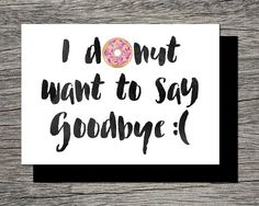 Goodbye Card - I DONUT want to say goodbye
