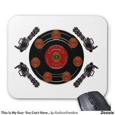 This Is My Gun- You Can't Have It Mouse Pad