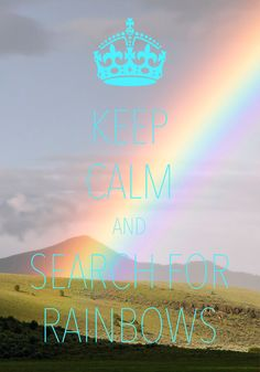 keep calm and search for rainbows / created with Keep Calm and Carry On for iOS #keepcalm #rainbows
