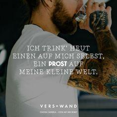 Visual Statements®️️ Ich trink' heut einen auf mich selbst, ein Prost auf meine kleine Welt. -Culcha Candela Sprüche / Zitate / Quotes / Verswand / Musik / Band / Artist / tiefgründig / nachdenken / Leben / Attitude / Motivation