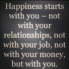 You can get a new partner, a new job, maybe make a bit more cash... But at the end of the day, happiness starts with YOU. It's an inside job :-)