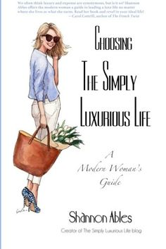 Choosing the Simply Luxurious Life: A Modern Woman's Guide by Shannon Ables http://www.amazon.com/dp/0692260595/ref=cm_sw_r_pi_dp_ky2Pub0ZJ2NQS
