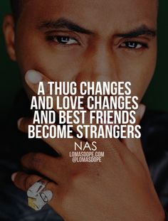 A thug changes and love changes and best friends become strangers. -NAS